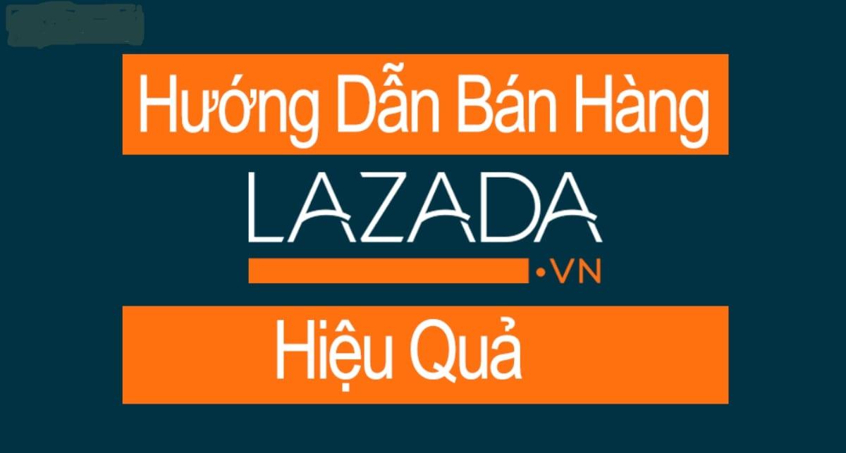 Hướng dẫn đăng ký bán hàng trên lazada nhanh, đơn giản