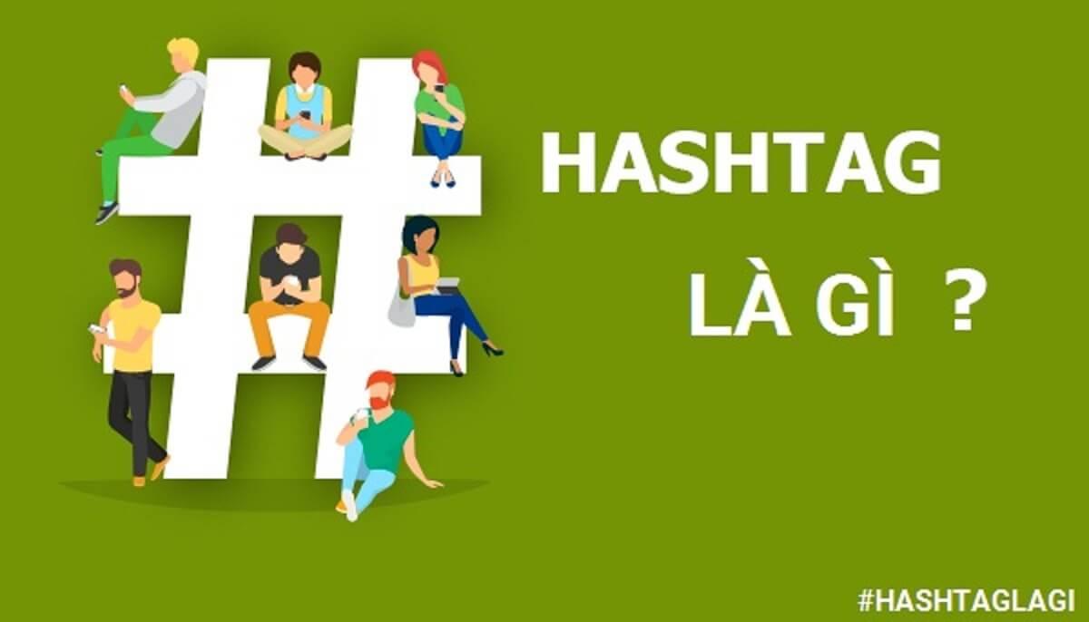 Hashtag là gì? Vai trò và cách sử dụng hashtag trong các bài đăng