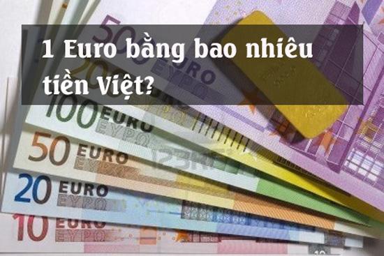 1 EURO bằng bao nhiêu tiền Việt Nam đồng?